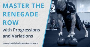 master the kettlebell renegade row with progressions and variations blog