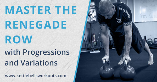 Master the Kettlebell Renegade Row with 5 Progressions and Variations
