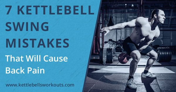 7 Kettlebell Swing Mistakes That Will Cause Back Pain