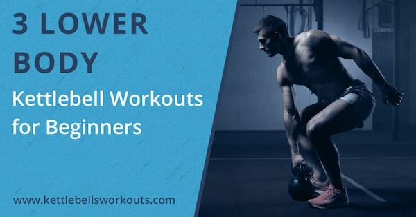 3 Lower Body Beginner Kettlebell Workouts That Build a Solid Foundation