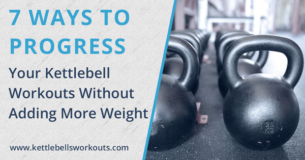 7 Ways to Progress Your Kettlebell Workouts Without Adding More Weight