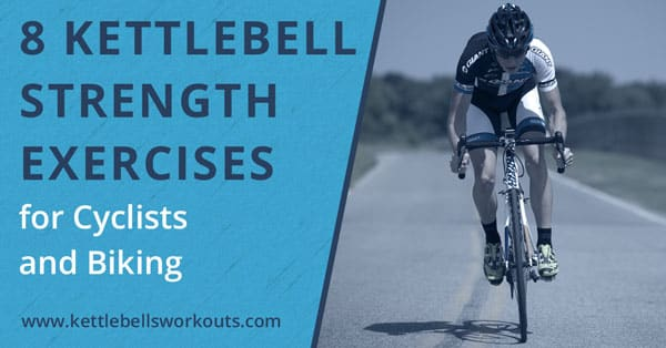8 Kettlebell Strength Exercises for Cyclists with a Cyclist Workout Plan