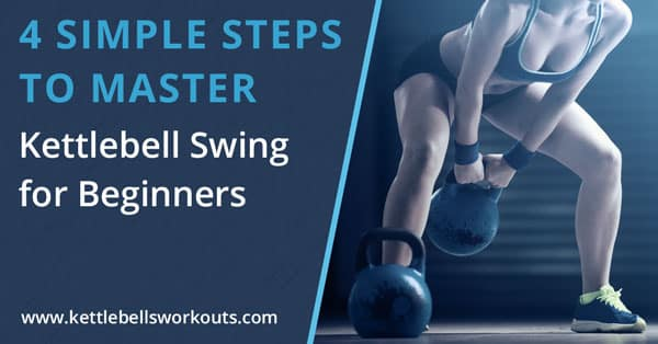 4 Steps to Master the Kettlebell Swing for Beginners