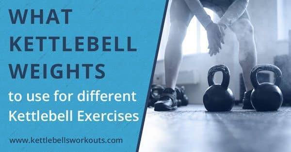what kettlebell weights to use for different exercises blog