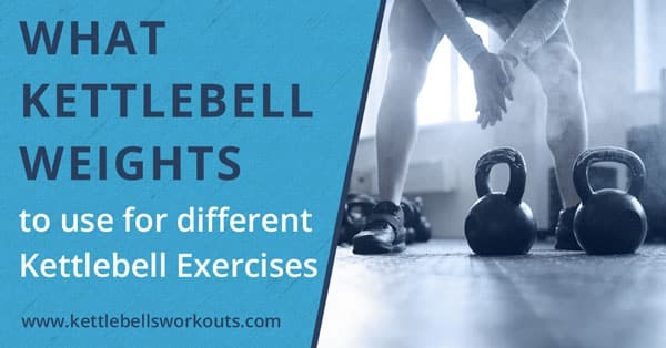 What Kettlebell Weights To Use for Different Kettlebell Exercises