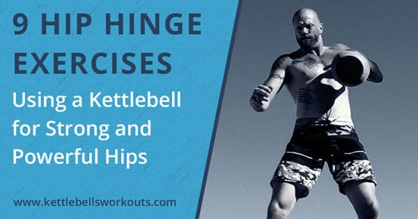 9 Hip Hinge Exercises with a Kettlebell for Strong and Powerful Hips