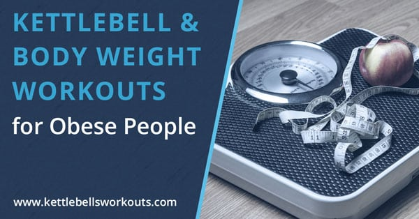 3 Kettlebell and Body Weight Workouts for Obese People