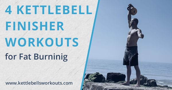 4 Fat Burning Kettlebell Finisher Workouts
