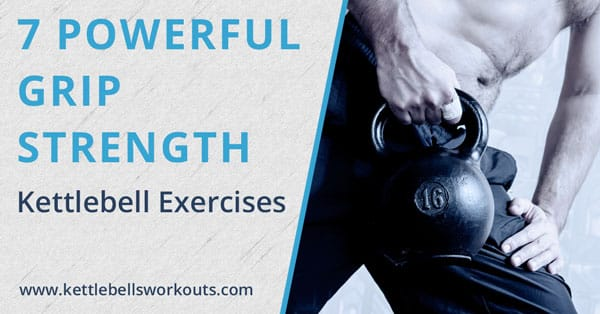 7 Most Effective Kettlebell Grip Strength Exercises