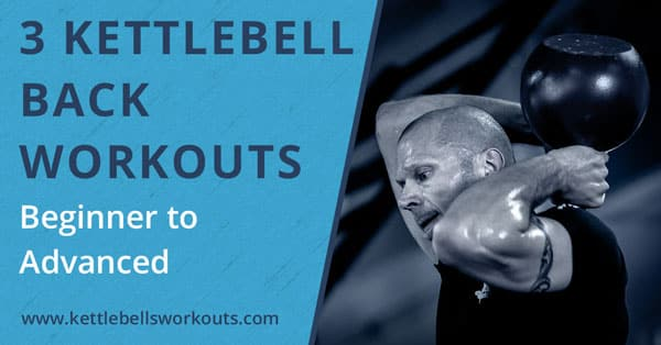 3 Kettlebell Back Workouts from Beginner to Advanced