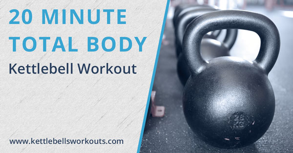 Total Body 20 Minute Kettlebell Workout Challenge