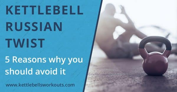 kettlebell Russian twist exercise and why you should avoid using it
