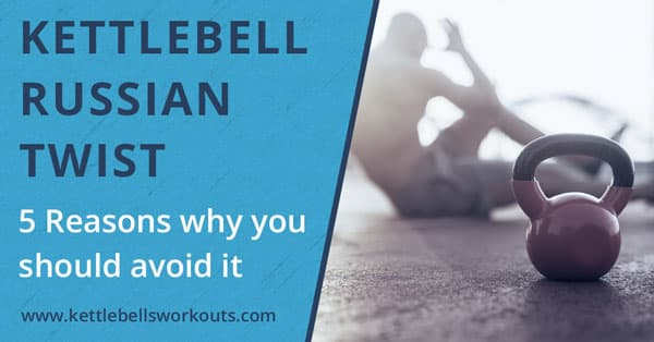 5 Reasons to Avoid the Kettlebell Russian Twist
