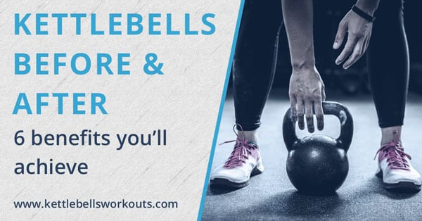 6 Kettlebell Before and After Benefits