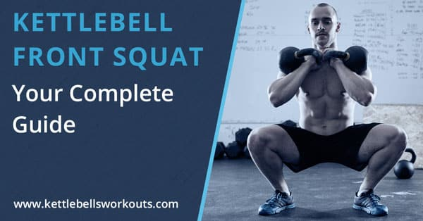 The Kettlebell Front Squat is one Exercise Everyone Should Practice