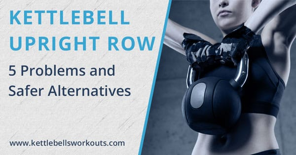 5 Problems with the Kettlebell Upright Row and Safer Alternatives