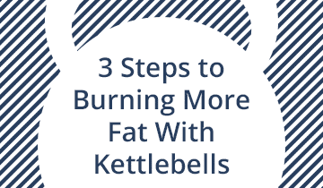 3 Steps to Burn More Fat With Kettlebells