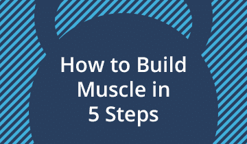 How to Build Muscle in 5 Simple Steps