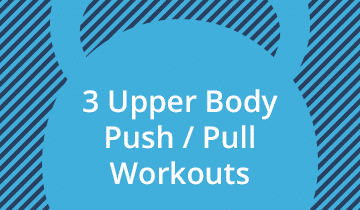3 Upper Body Push Pull Workouts