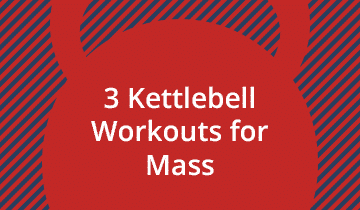 3 Kettlebell Workouts for Mass